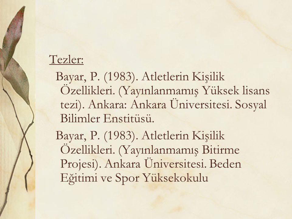 Tezler: Bayar, P. (1983). Atletlerin Kişilik Özellikleri. (Yayınlanmamış Yüksek lisans tezi). Ankara: Ankara Üniversitesi. Sosyal Bilimler Enstitüsü.