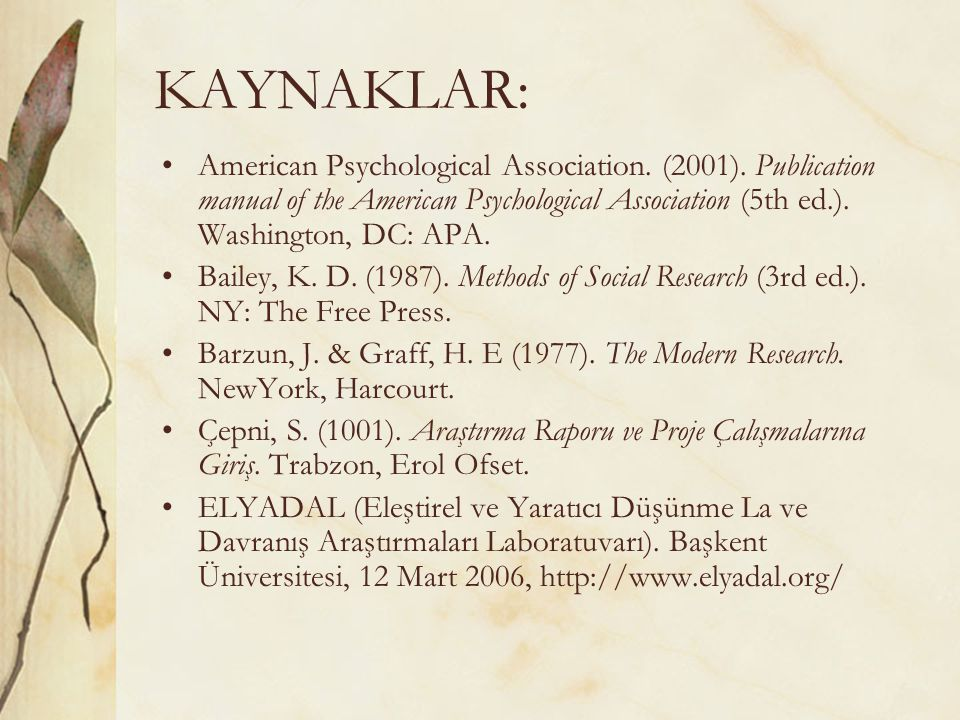 KAYNAKLAR: American Psychological Association. (2001). Publication manual of the American Psychological Association (5th ed.). Washington, DC: APA.
