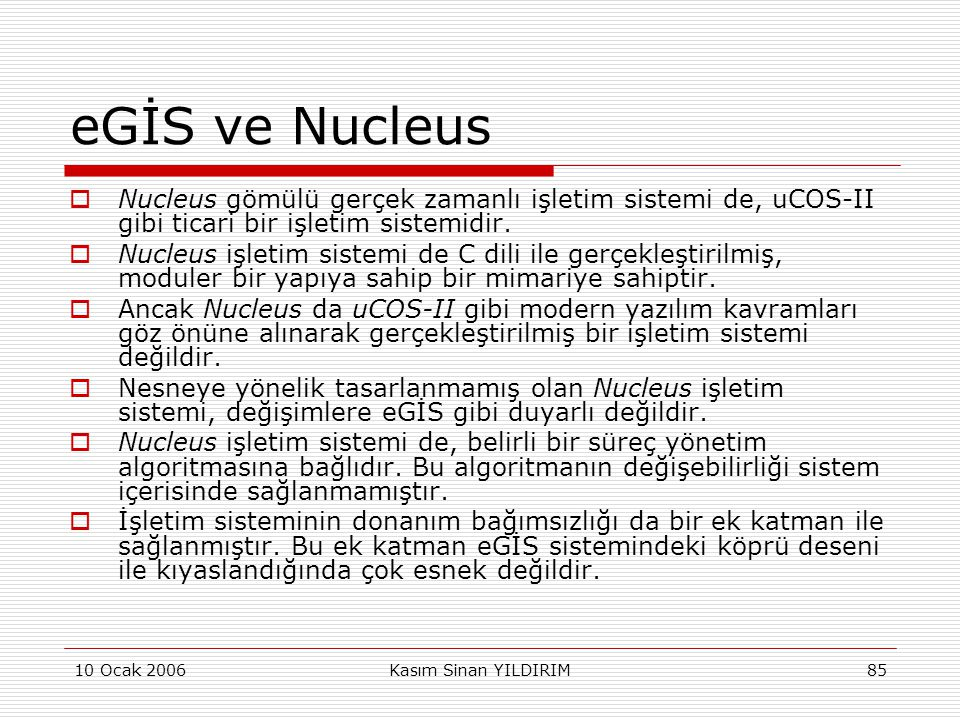 eGİS ve Nucleus Nucleus gömülü gerçek zamanlı işletim sistemi de, uCOS-II gibi ticari bir işletim sistemidir.