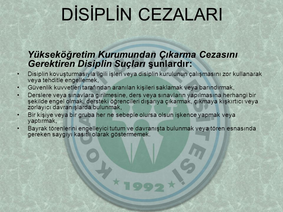 DİSİPLİN CEZALARI Yükseköğretim Kurumundan Çıkarma Cezasını Gerektiren Disiplin Suçları şunlardır: