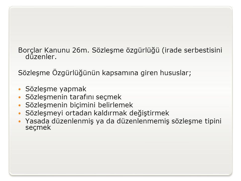 Borçlar Kanunu 26m. Sözleşme özgürlüğü (irade serbestisini düzenler.