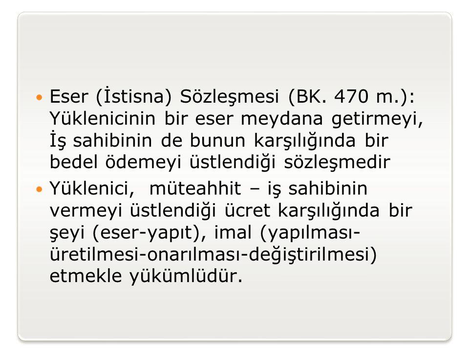 Eser (İstisna) Sözleşmesi (BK. 470 m