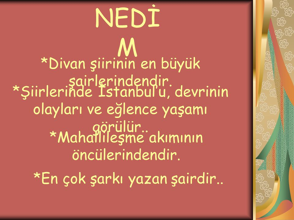 NEDİM *Divan şiirinin en büyük şairlerindendir.
