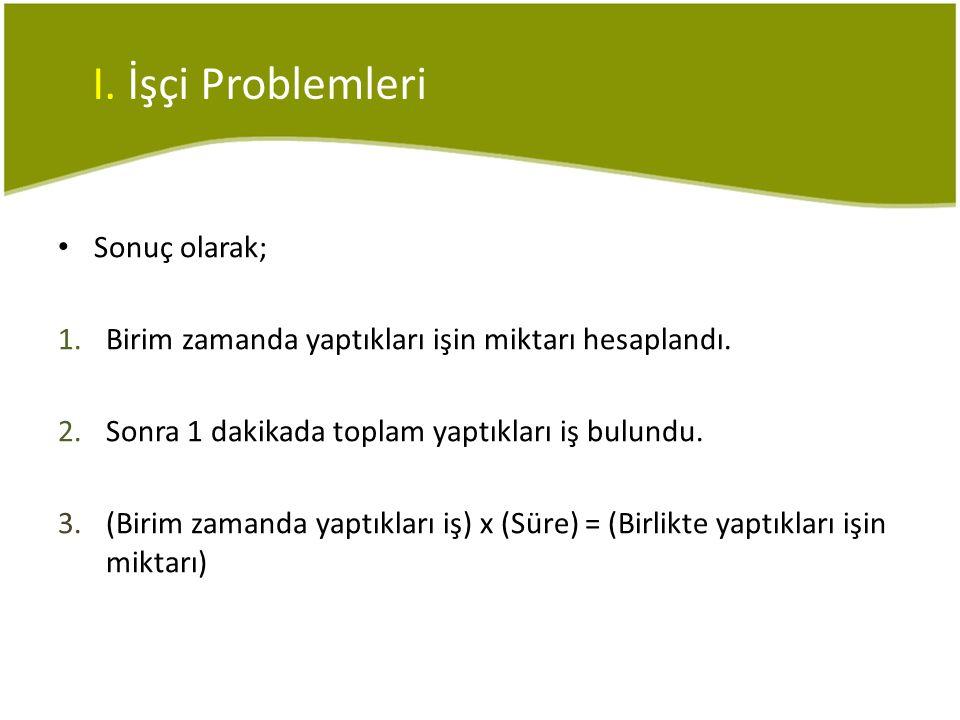 I. İşçi Problemleri Sonuç olarak;