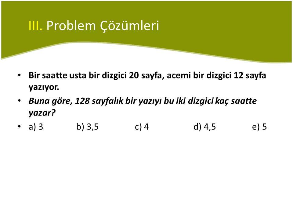 III. Problem Çözümleri Bir saatte usta bir dizgici 20 sayfa, acemi bir dizgici 12 sayfa yazıyor.