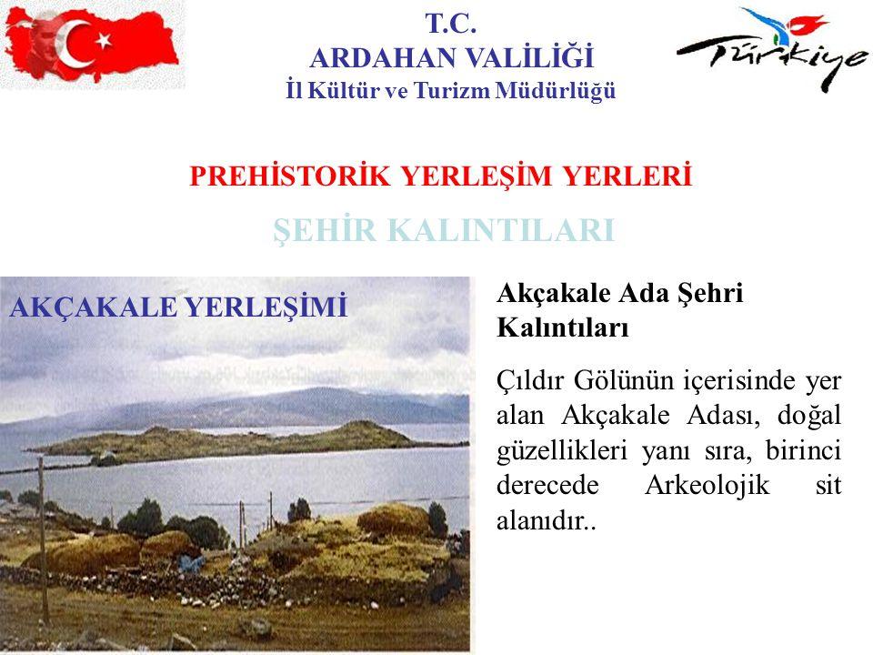 İl Kültür ve Turizm Müdürlüğü PREHİSTORİK YERLEŞİM YERLERİ