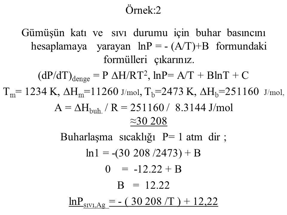 (dP/dT)denge = P ∆H/RT2, lnP= A/T + BlnT + C