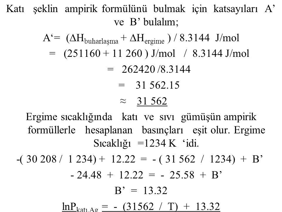 A'= (∆Hbuharlaşma + ∆Hergime ) / 8.3144 J/mol