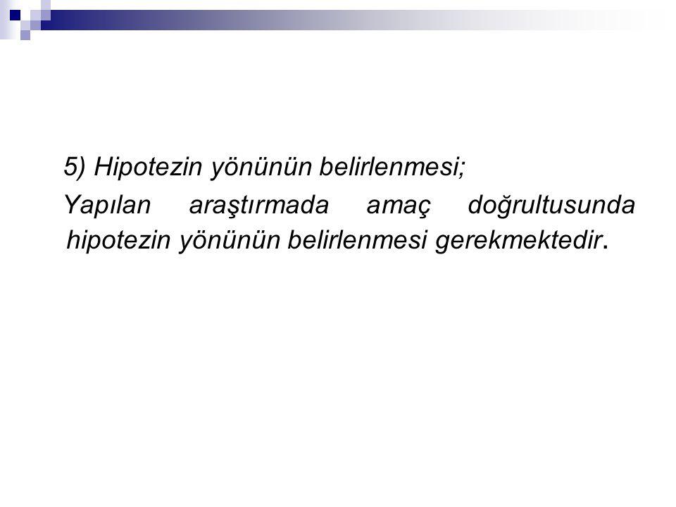 5) Hipotezin yönünün belirlenmesi;