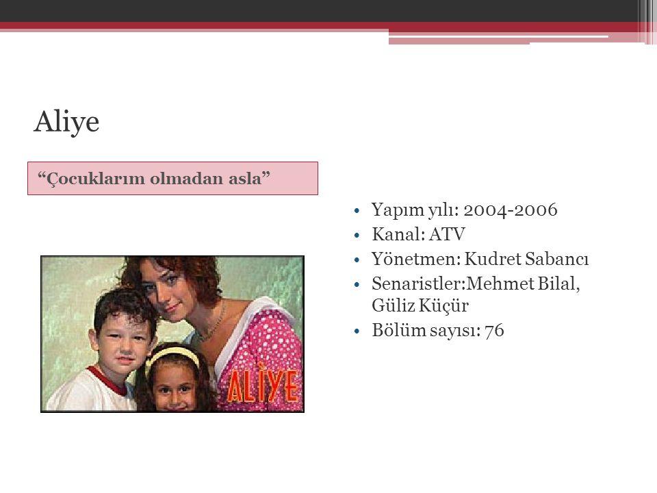 Aliye Yapım yılı: 2004-2006 Kanal: ATV Yönetmen: Kudret Sabancı