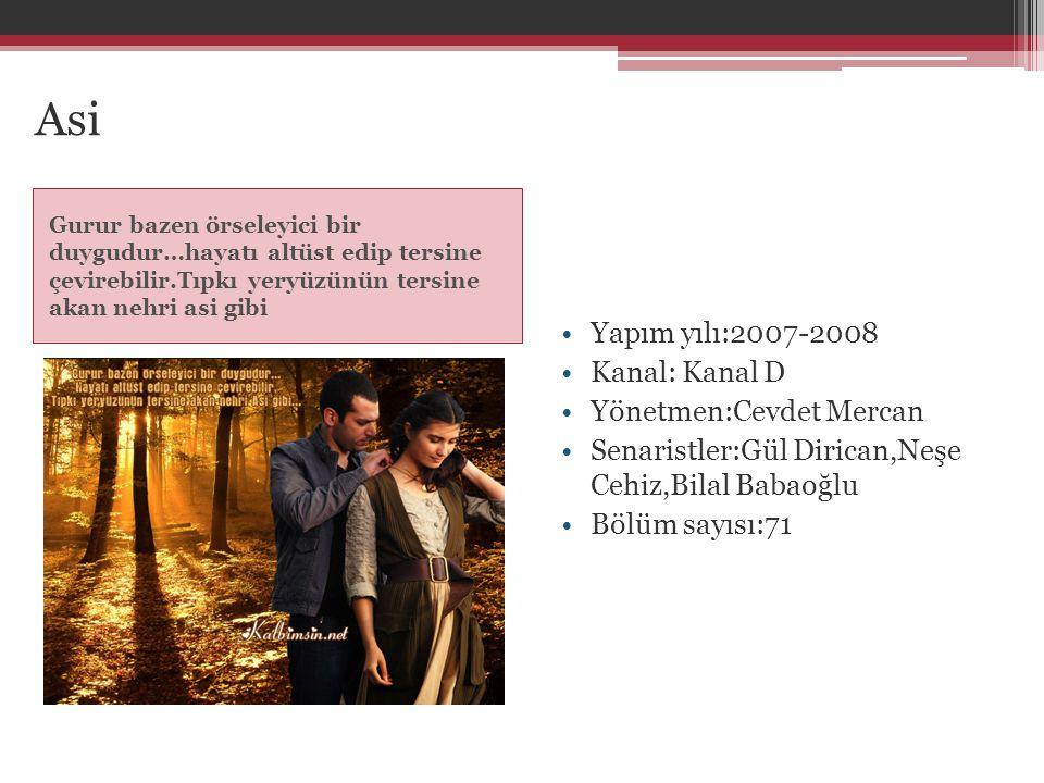 Asi Yapım yılı:2007-2008 Kanal: Kanal D Yönetmen:Cevdet Mercan