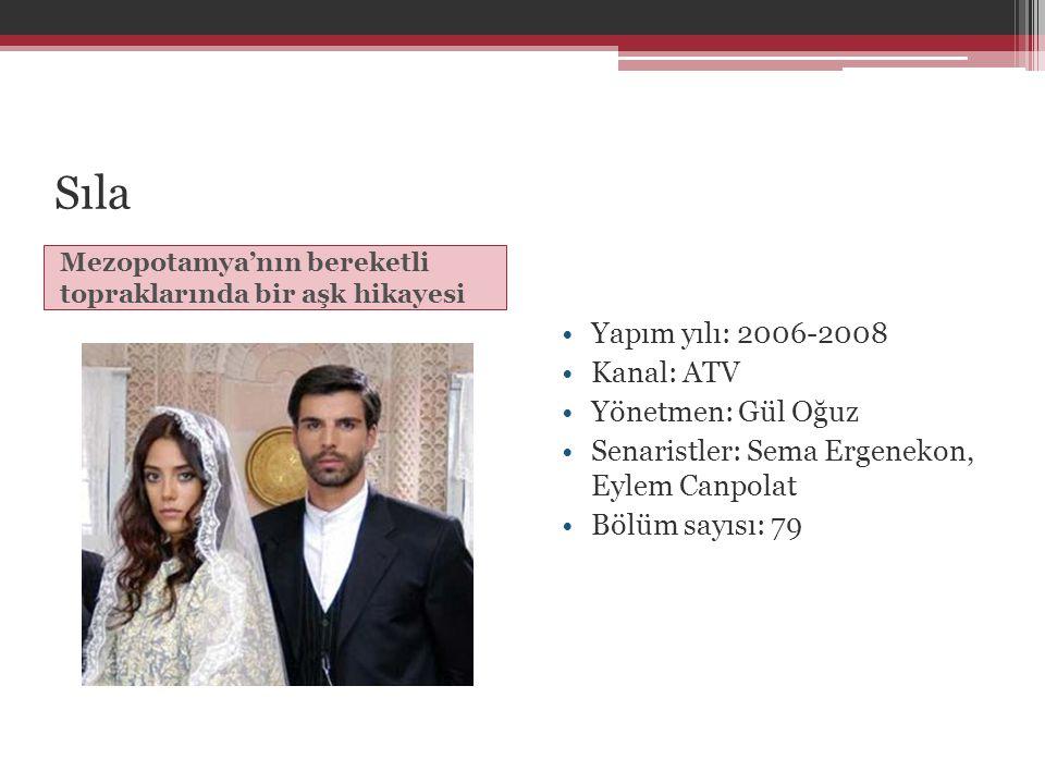 Sıla Yapım yılı: 2006-2008 Kanal: ATV Yönetmen: Gül Oğuz