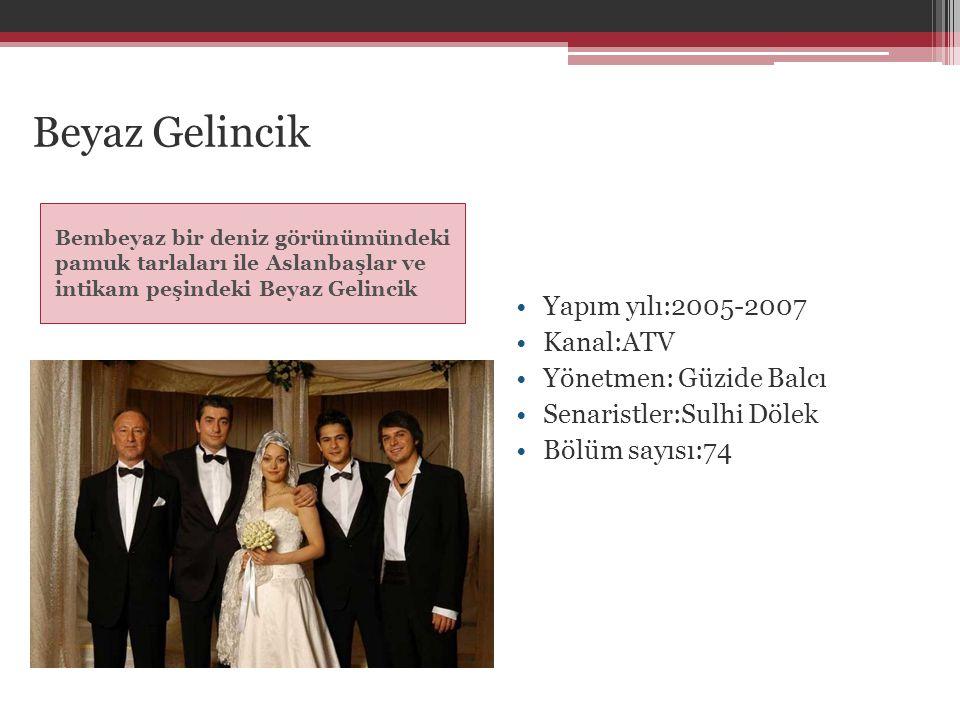 Beyaz Gelincik Yapım yılı:2005-2007 Kanal:ATV Yönetmen: Güzide Balcı
