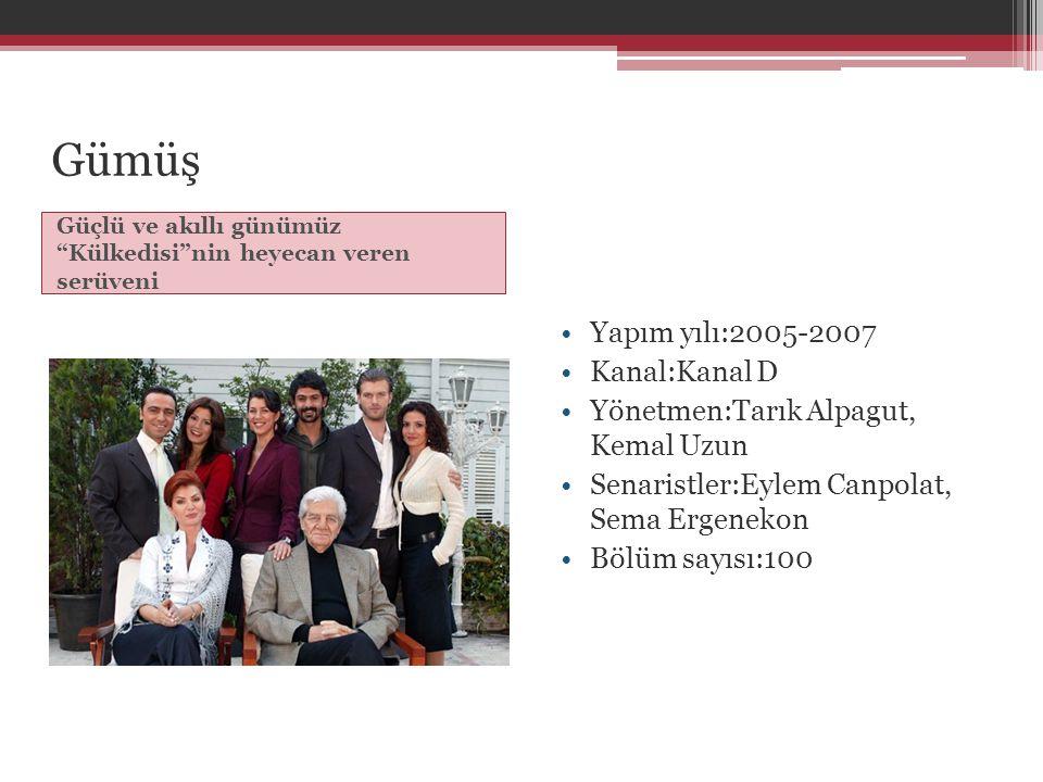 Gümüş Yapım yılı:2005-2007 Kanal:Kanal D