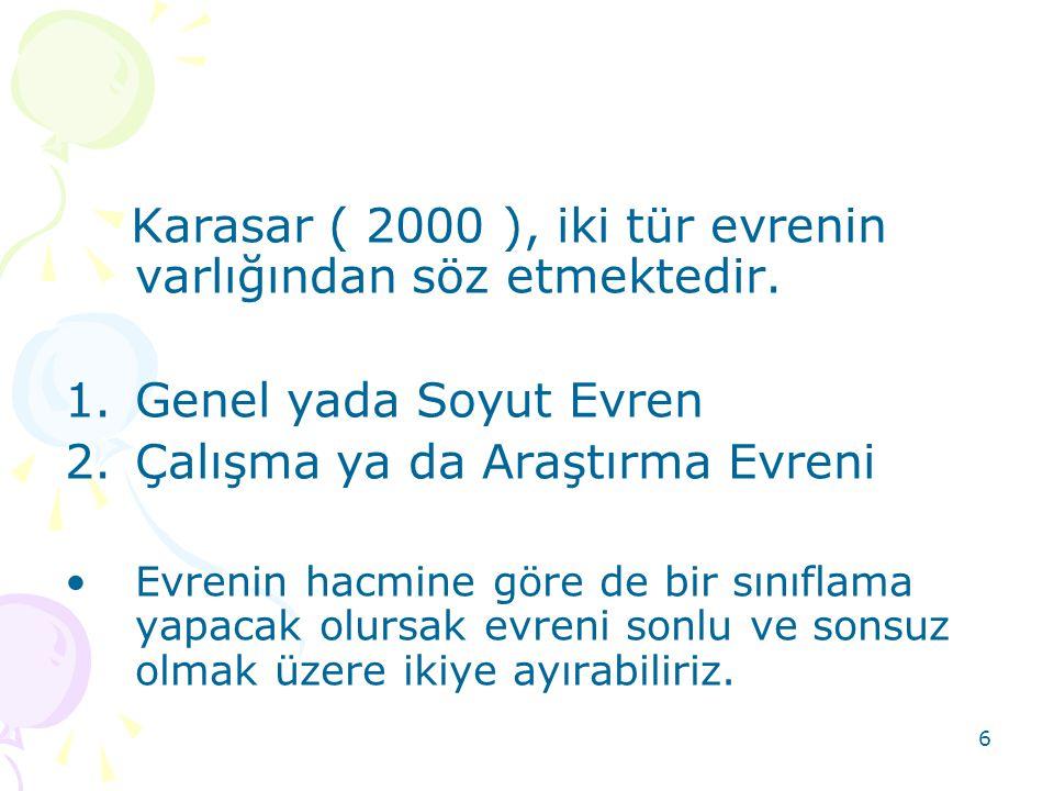 Karasar ( 2000 ), iki tür evrenin varlığından söz etmektedir.