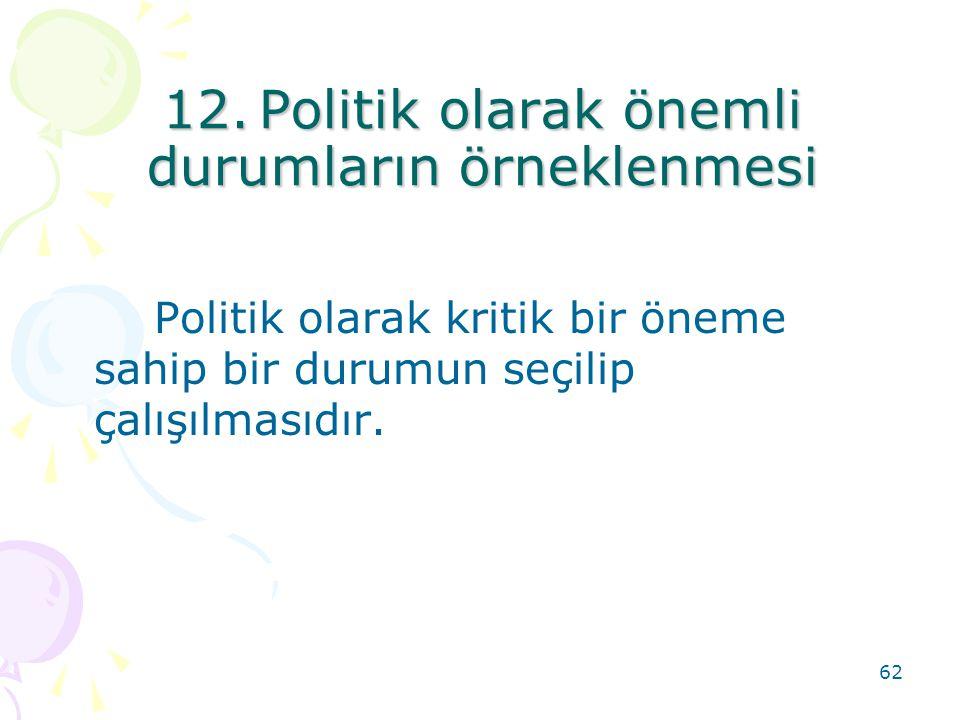 12. Politik olarak önemli durumların örneklenmesi