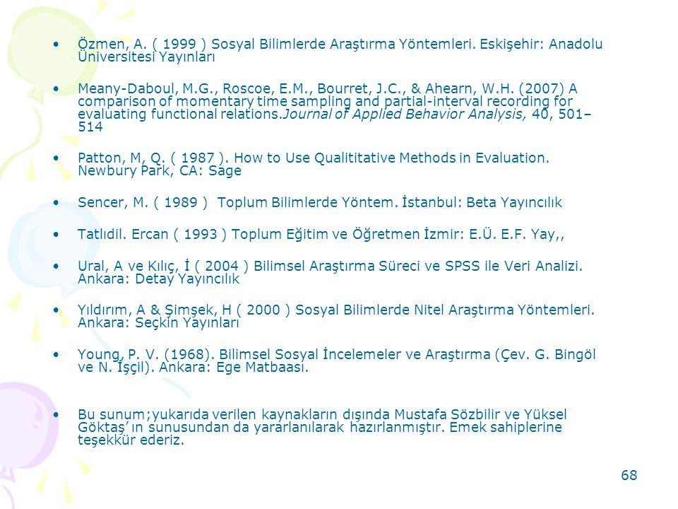 Özmen, A. ( 1999 ) Sosyal Bilimlerde Araştırma Yöntemleri