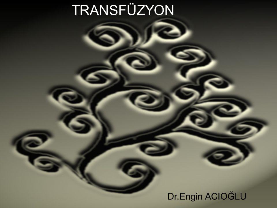 TRANSFÜZYON TRANSFÜZYON Dr.Engin ACIOĞLU