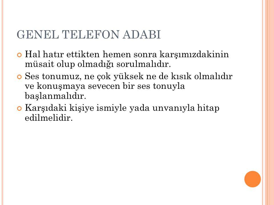 GENEL TELEFON ADABI Hal hatır ettikten hemen sonra karşımızdakinin müsait olup olmadığı sorulmalıdır.