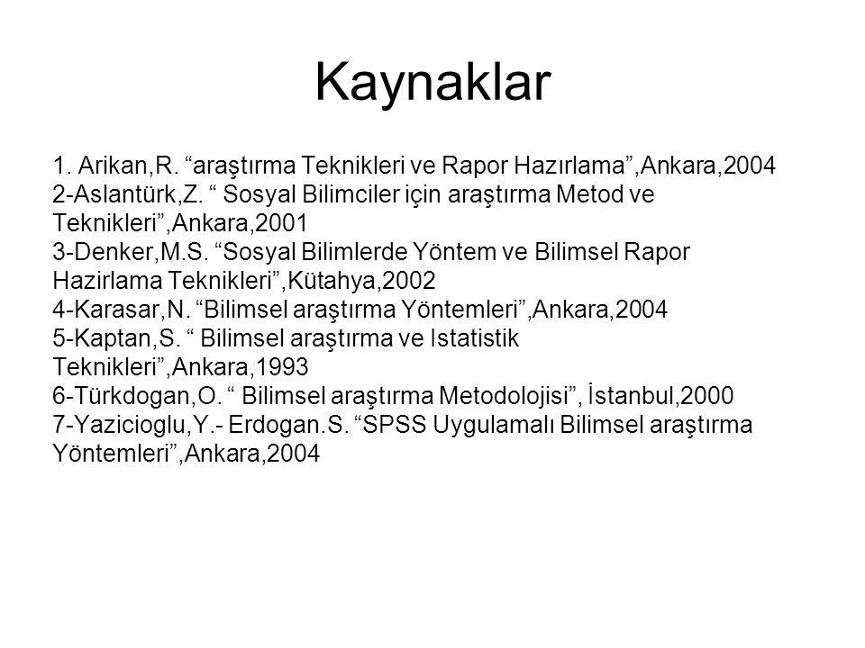 Kaynaklar 1. Arikan,R. araştırma Teknikleri ve Rapor Hazırlama ,Ankara,2004. 2-Aslantürk,Z. Sosyal Bilimciler için araştırma Metod ve.