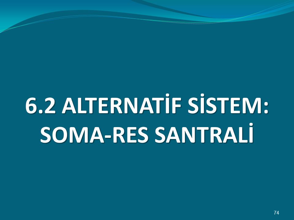 6.2 ALTERNATİF SİSTEM: SOMA-RES SANTRALİ