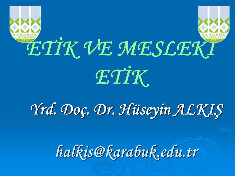 Yrd. Doç. Dr. Hüseyin ALKIŞ halkis@karabuk.edu.tr