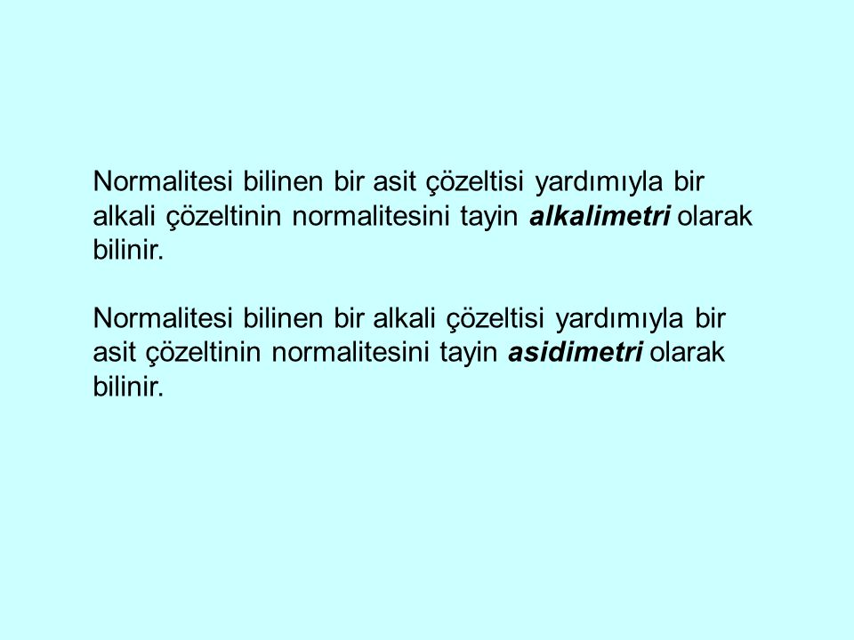 Normalitesi bilinen bir asit çözeltisi yardımıyla bir alkali çözeltinin normalitesini tayin alkalimetri olarak bilinir.