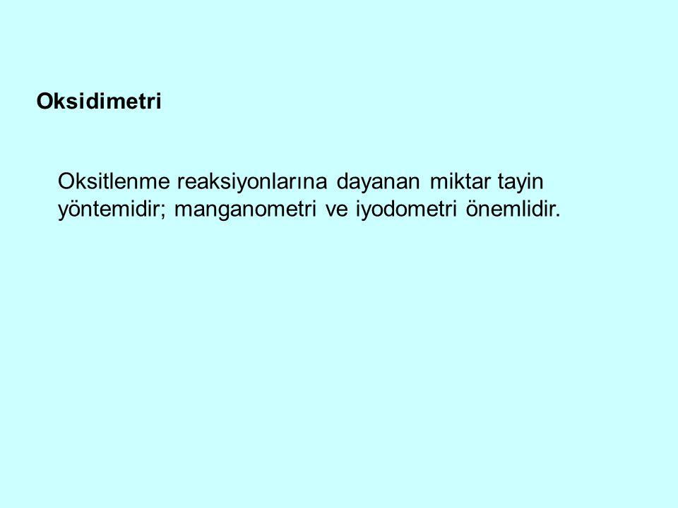 Oksidimetri Oksitlenme reaksiyonlarına dayanan miktar tayin yöntemidir; manganometri ve iyodometri önemlidir.