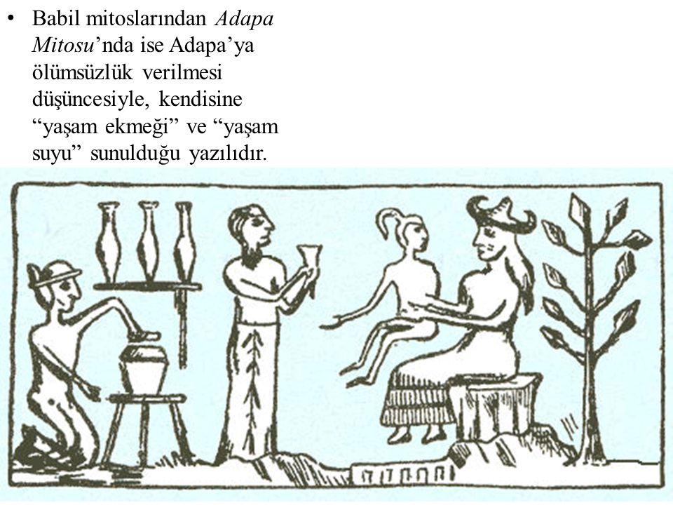 Babil mitoslarından Adapa Mitosu'nda ise Adapa'ya ölümsüzlük verilmesi düşüncesiyle, kendisine yaşam ekmeği ve yaşam suyu sunulduğu yazılıdır.