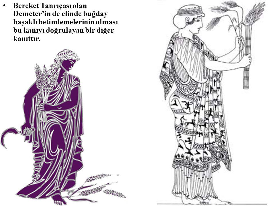 Bereket Tanrıçası olan Demeter'in de elinde buğday başaklı betimlemelerinin olması bu kanıyı doğrulayan bir diğer kanıttır.