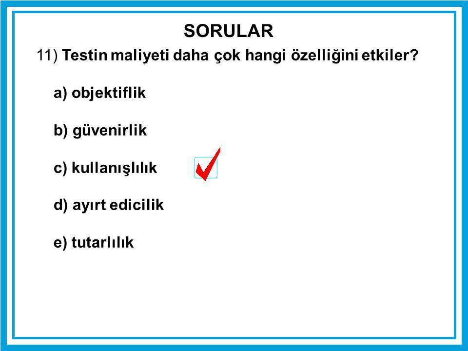 SORULAR 11) Testin maliyeti daha çok hangi özelliğini etkiler