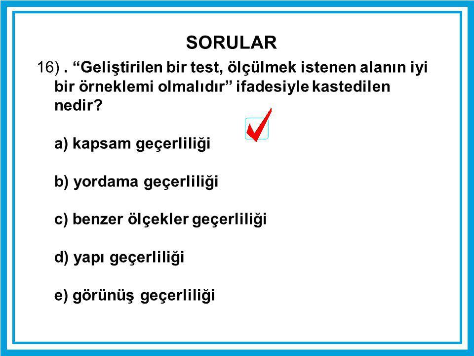 SORULAR 16) . Geliştirilen bir test, ölçülmek istenen alanın iyi bir örneklemi olmalıdır ifadesiyle kastedilen nedir