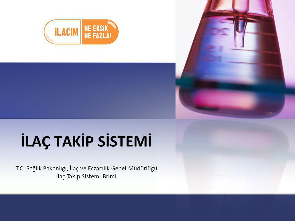 İLAÇ TAKİP SİSTEMİ T.C. Sağlık Bakanlığı, İlaç ve Eczacılık Genel Müdürlüğü.
