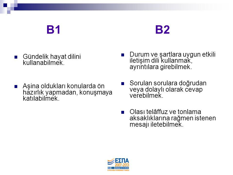 B1 B2 Durum ve şartlara uygun etkili iletişim dili kullanmak, ayrıntılara girebilmek.