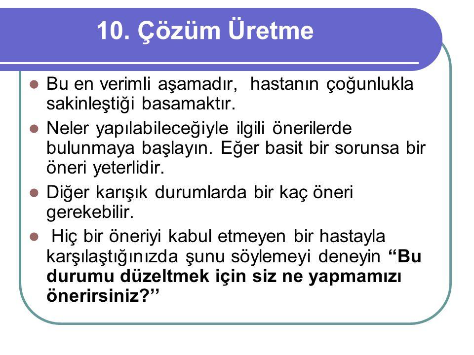 10. Çözüm Üretme Bu en verimli aşamadır, hastanın çoğunlukla sakinleştiği basamaktır.