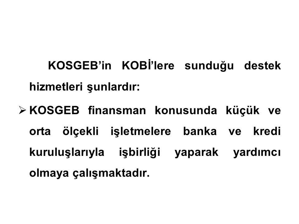 KOSGEB'in KOBİ'lere sunduğu destek hizmetleri şunlardır: