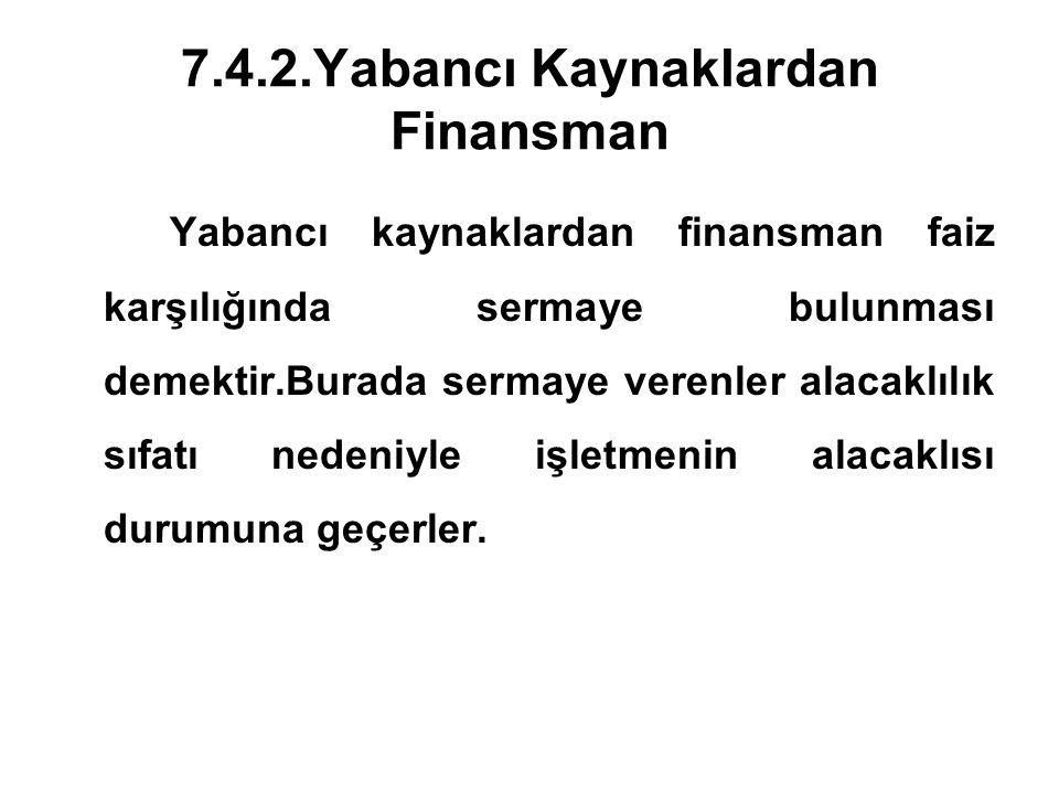 7.4.2.Yabancı Kaynaklardan Finansman