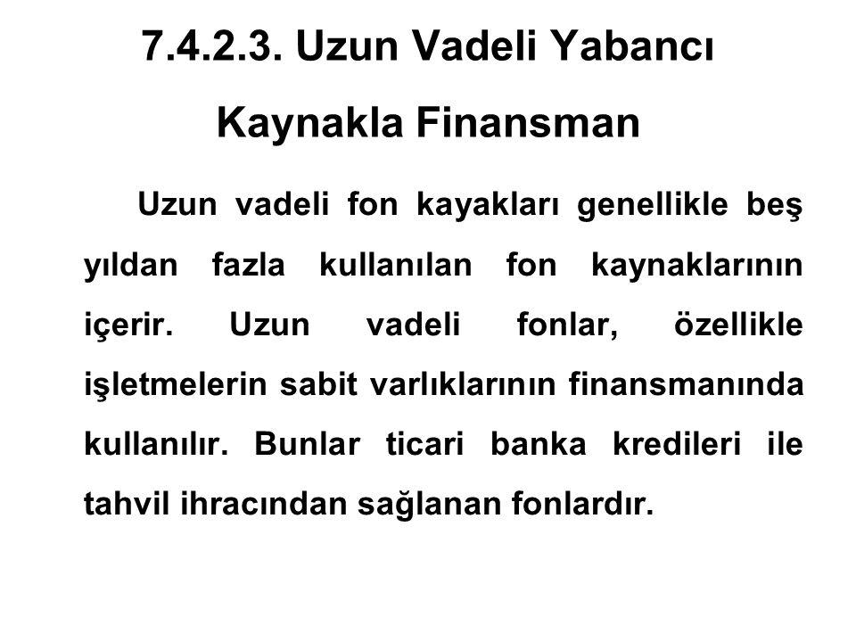7.4.2.3. Uzun Vadeli Yabancı Kaynakla Finansman