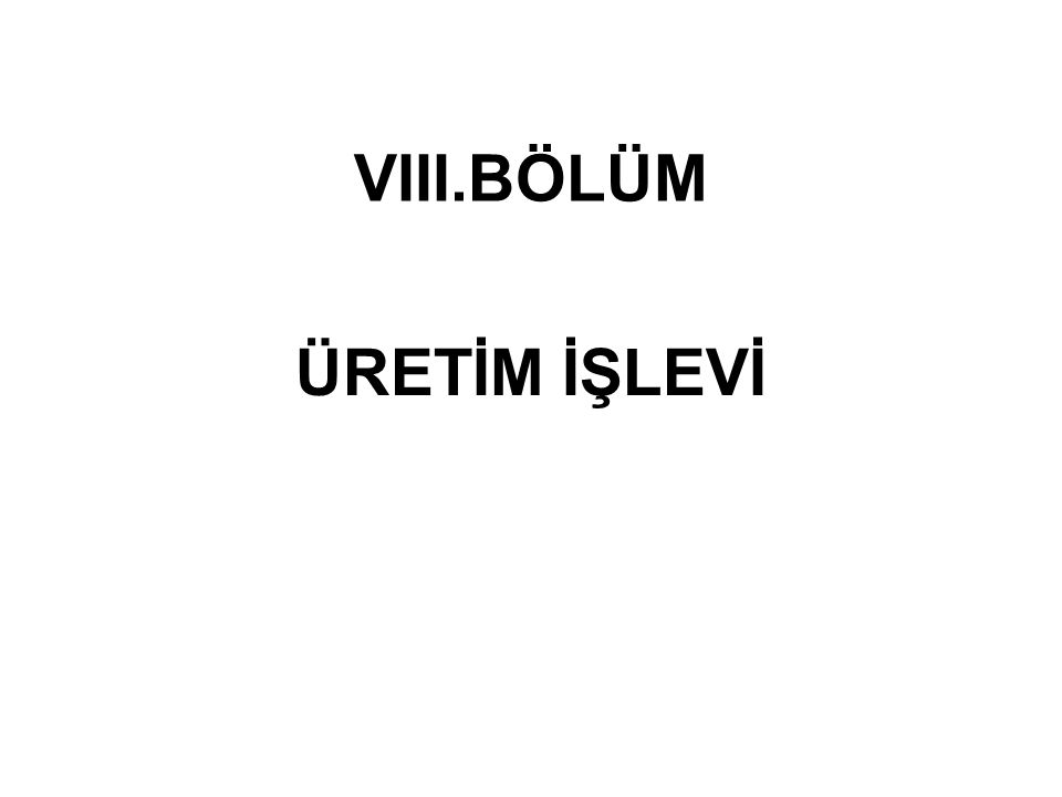 VIII.BÖLÜM ÜRETİM İŞLEVİ