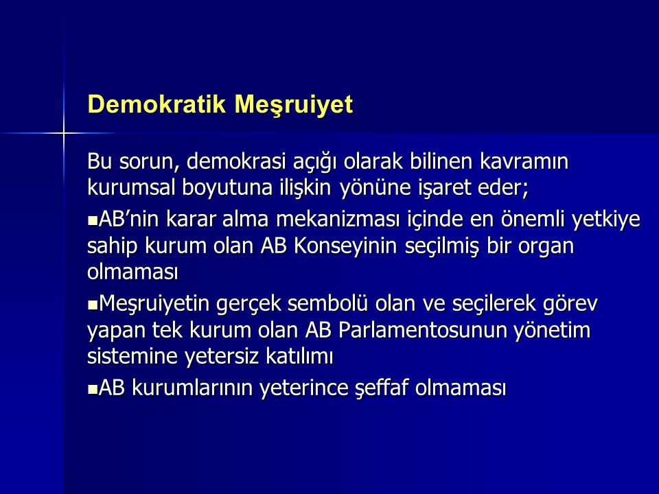 Demokratik Meşruiyet Bu sorun, demokrasi açığı olarak bilinen kavramın kurumsal boyutuna ilişkin yönüne işaret eder;