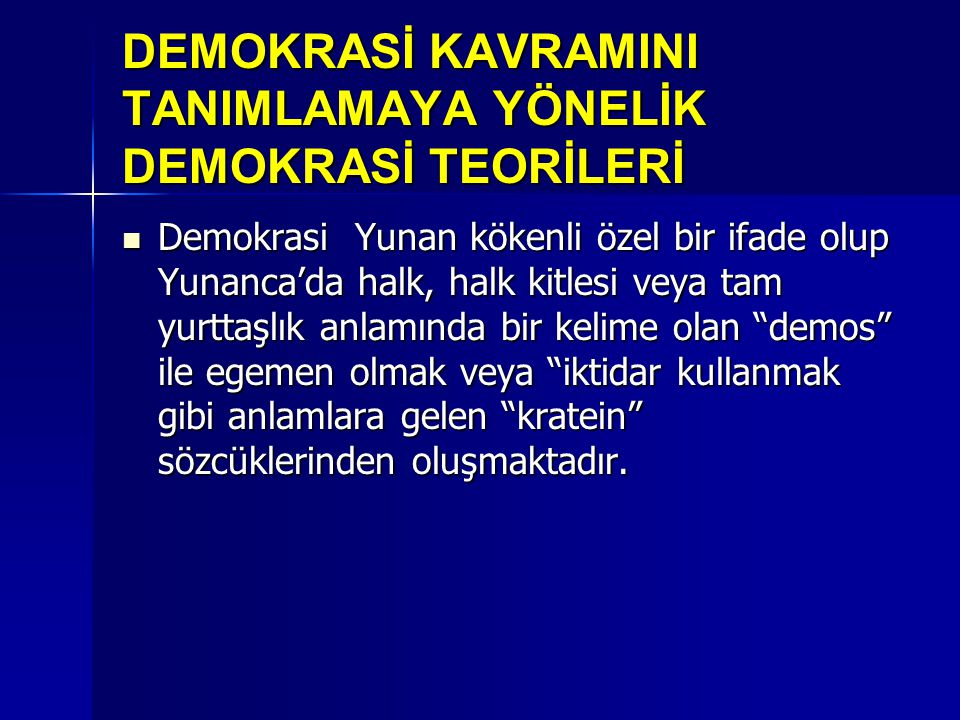 DEMOKRASİ KAVRAMINI TANIMLAMAYA YÖNELİK DEMOKRASİ TEORİLERİ