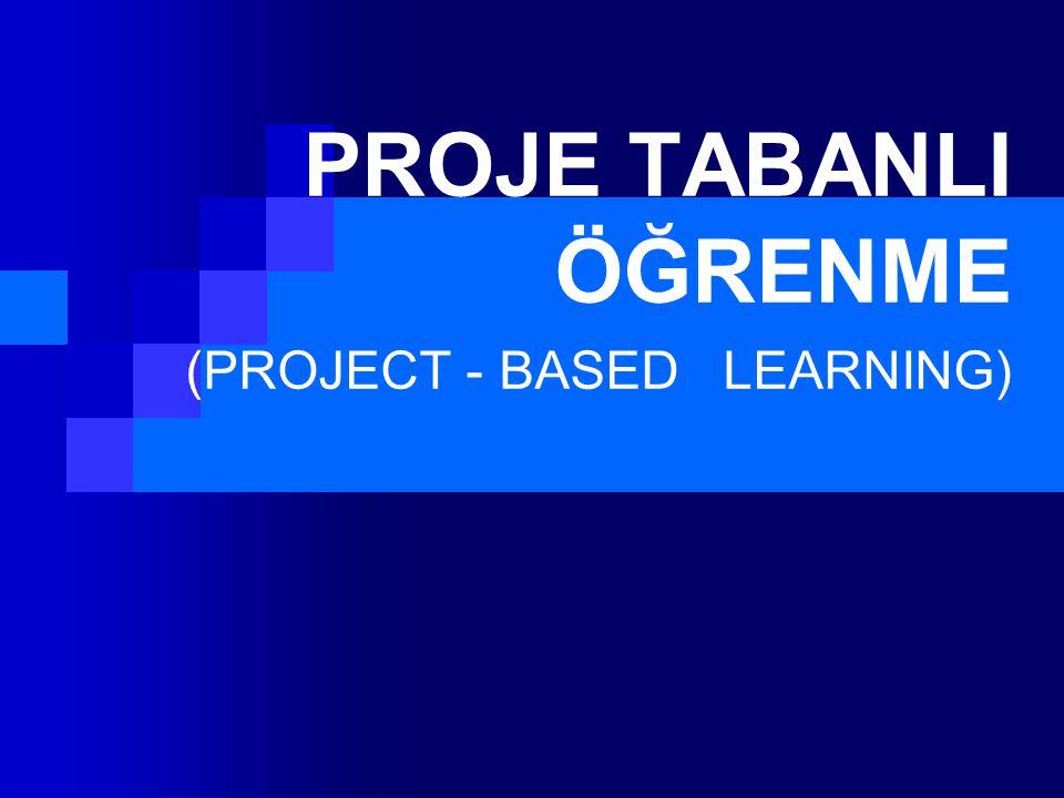 PROJE TABANLI ÖĞRENME (PROJECT - BASED LEARNING)