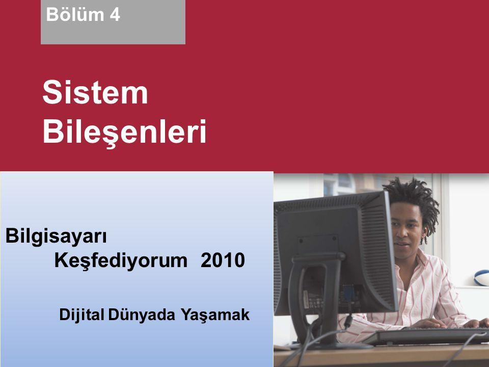 Sistem Bileşenleri Bilgisayarı Keşfediyorum 2010 Bölüm 4