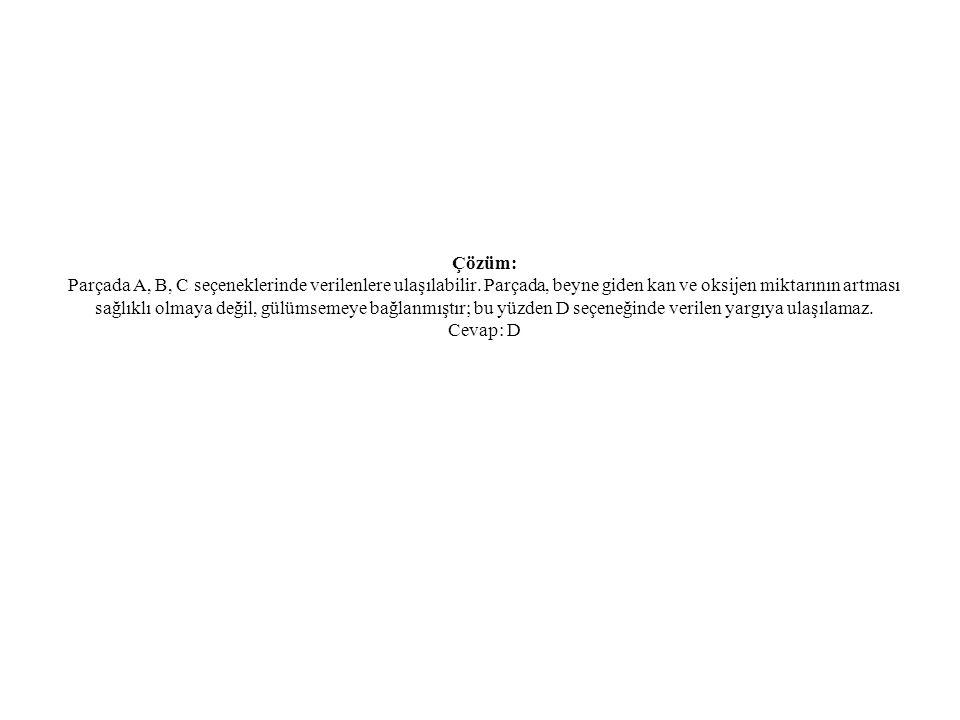 Çözüm: Parçada A, B, C seçeneklerinde verilenlere ulaşılabilir