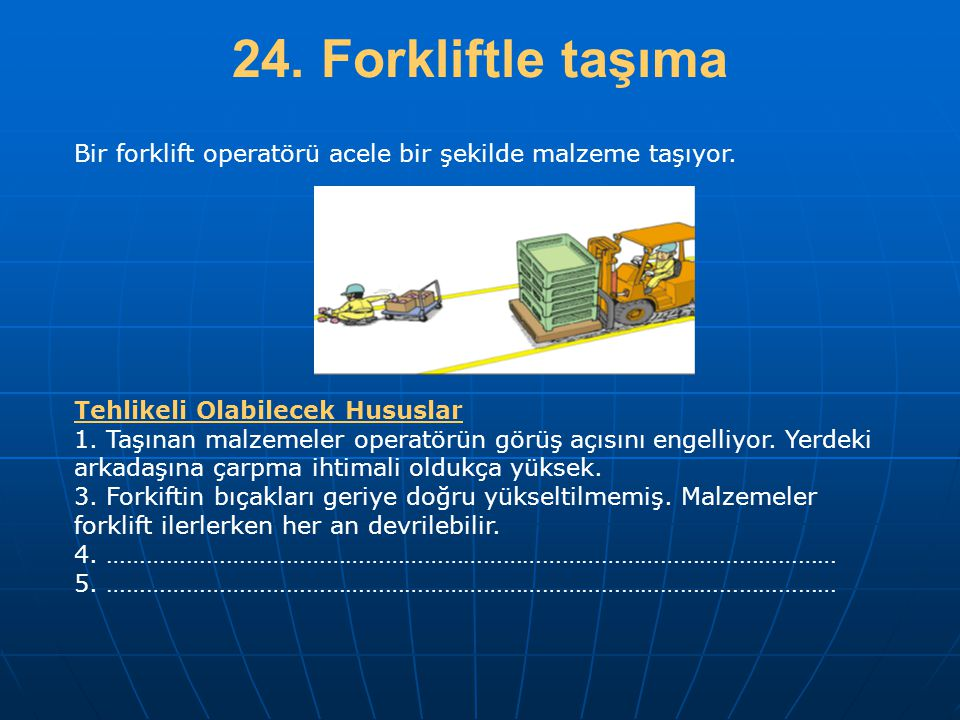 24. Forkliftle taşıma Bir forklift operatörü acele bir şekilde malzeme taşıyor. Tehlikeli Olabilecek Hususlar.