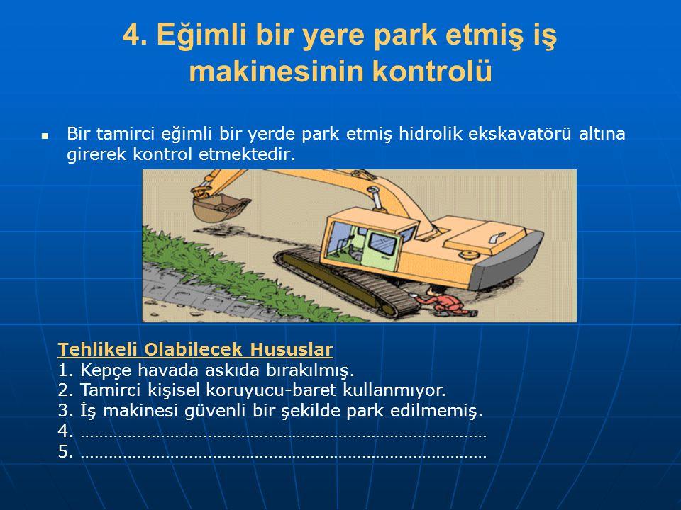 4. Eğimli bir yere park etmiş iş makinesinin kontrolü