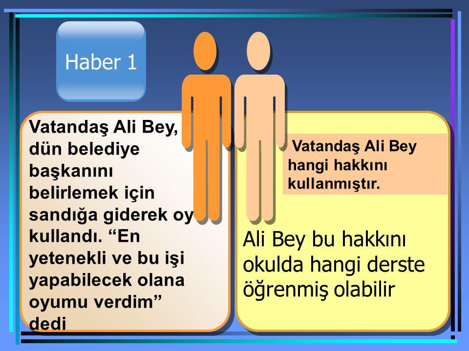 Haber 1 Ali Bey bu hakkını okulda hangi derste öğrenmiş olabilir