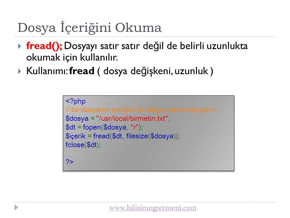 Dosya İçeriğini Okuma fread(); Dosyayı satır satır değil de belirli uzunlukta okumak için kullanılır.