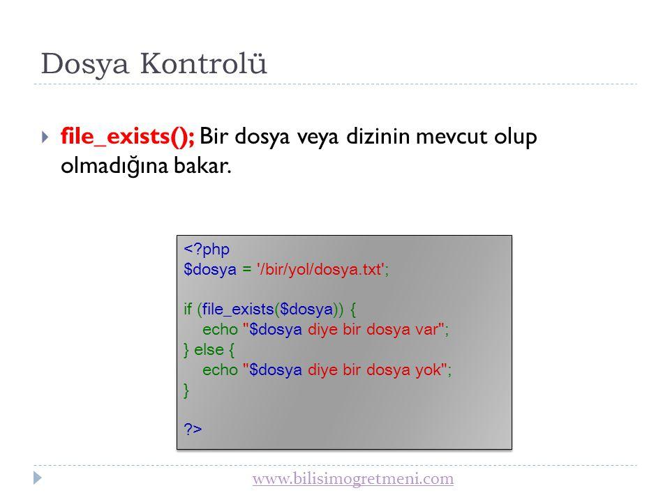 Dosya Kontrolü file_exists(); Bir dosya veya dizinin mevcut olup olmadığına bakar.