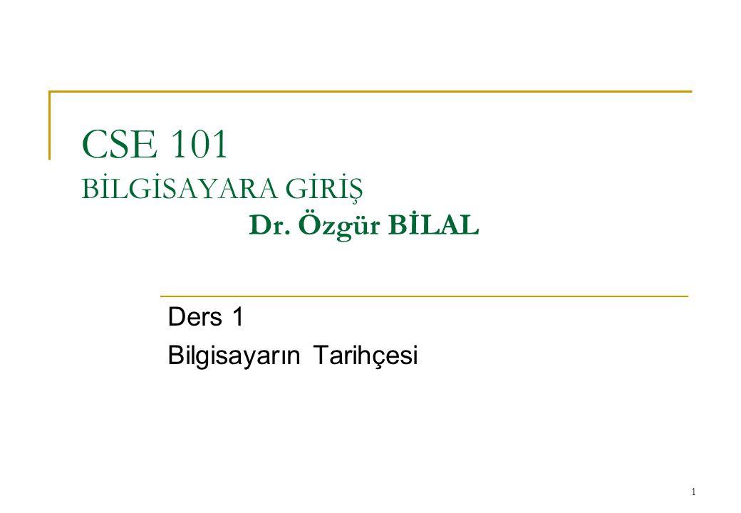 CSE 101 BİLGİSAYARA GİRİŞ Dr. Özgür BİLAL